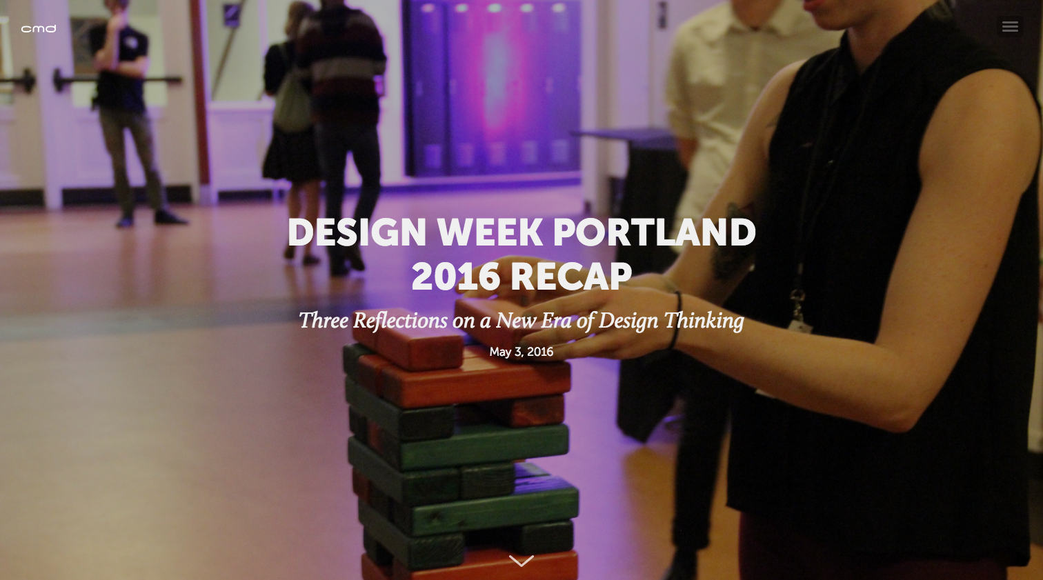 CLIENT:  CMD   ROLE:  Copywriter   SUMMARY:  Produced a thought leadership piece on my personal impressions of Portland, Oregon's design community and reflections on my time spent at Design Week Portland 2016.