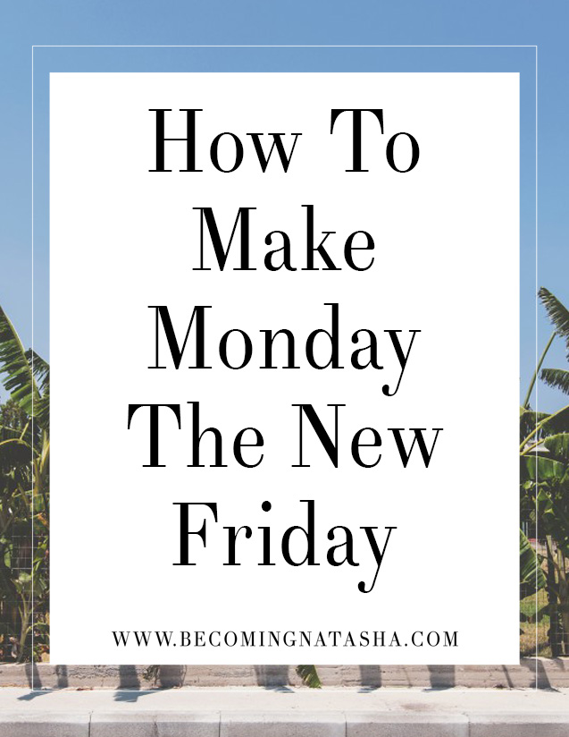 How To Make Monday Your New Friday