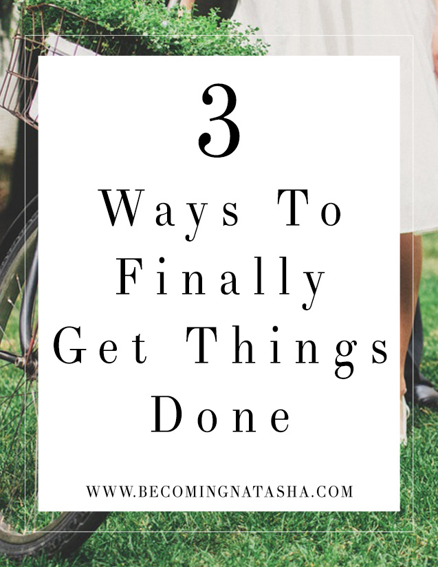 3 Ways To Get Things Done No Matter What