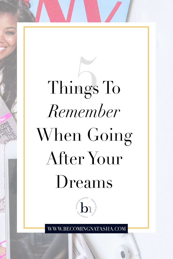 5 Things To Remember When Going After Your Dreams