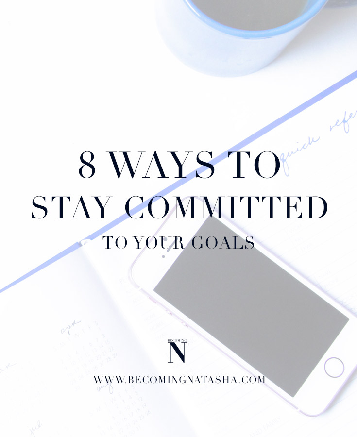 8 Ways To Stay Committed To Your Goals
