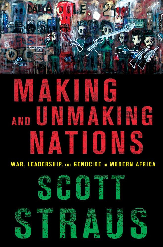 Making and Unmaking Nations by Scott Straus