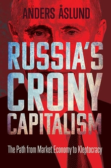 Russia's Crony Capitalism   The Path from Market Economy to Kleptocracy  Anders Åslund - Yale University Press