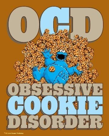 "I blame Cookie Monster - ""Me want cookie"""
