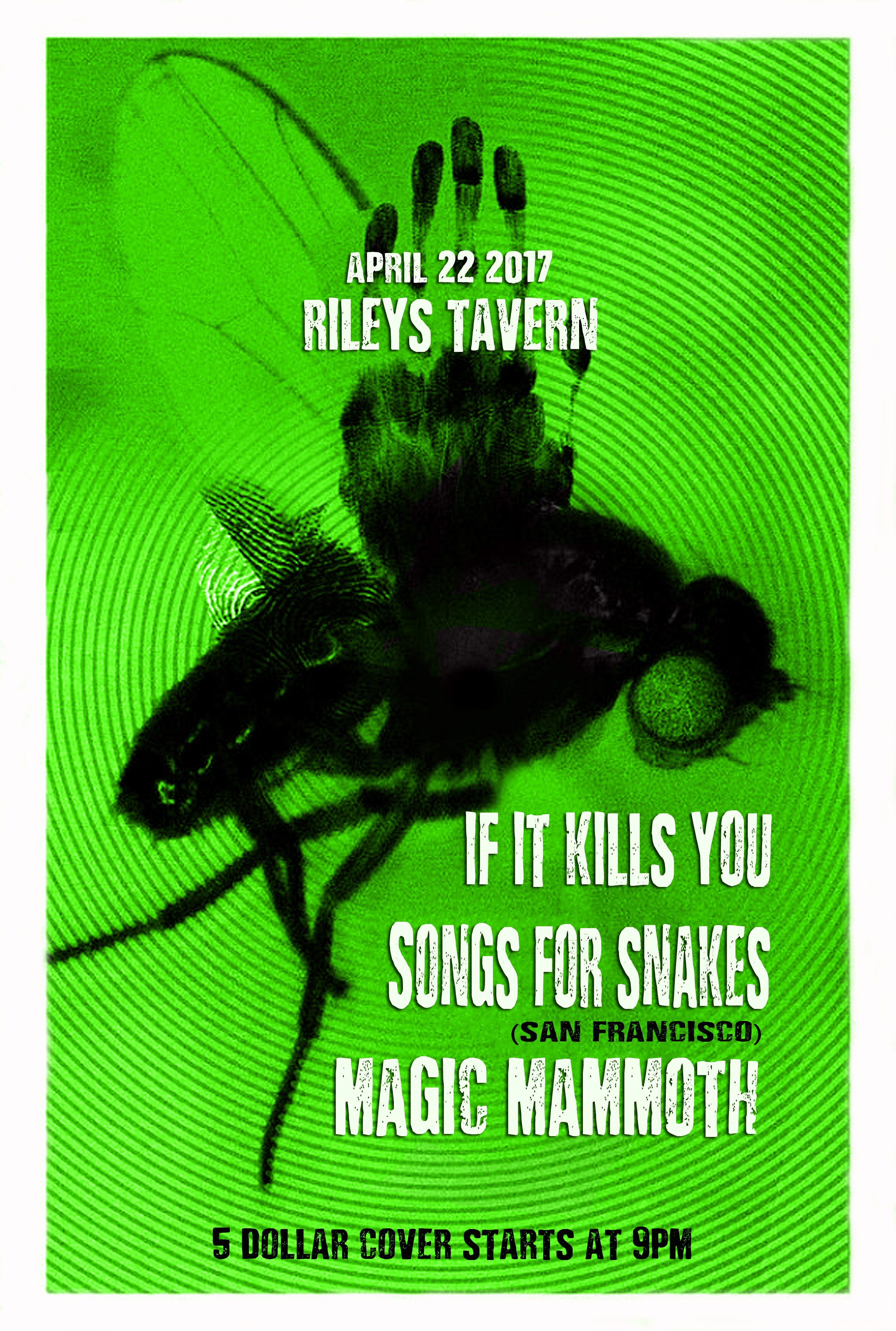 4.22.17 - Songs for Snakes from San Francisco, Magic Mammoth, and If It Kills You. Starts at 9 p.m. 21 and over with a 5 dollar cover.