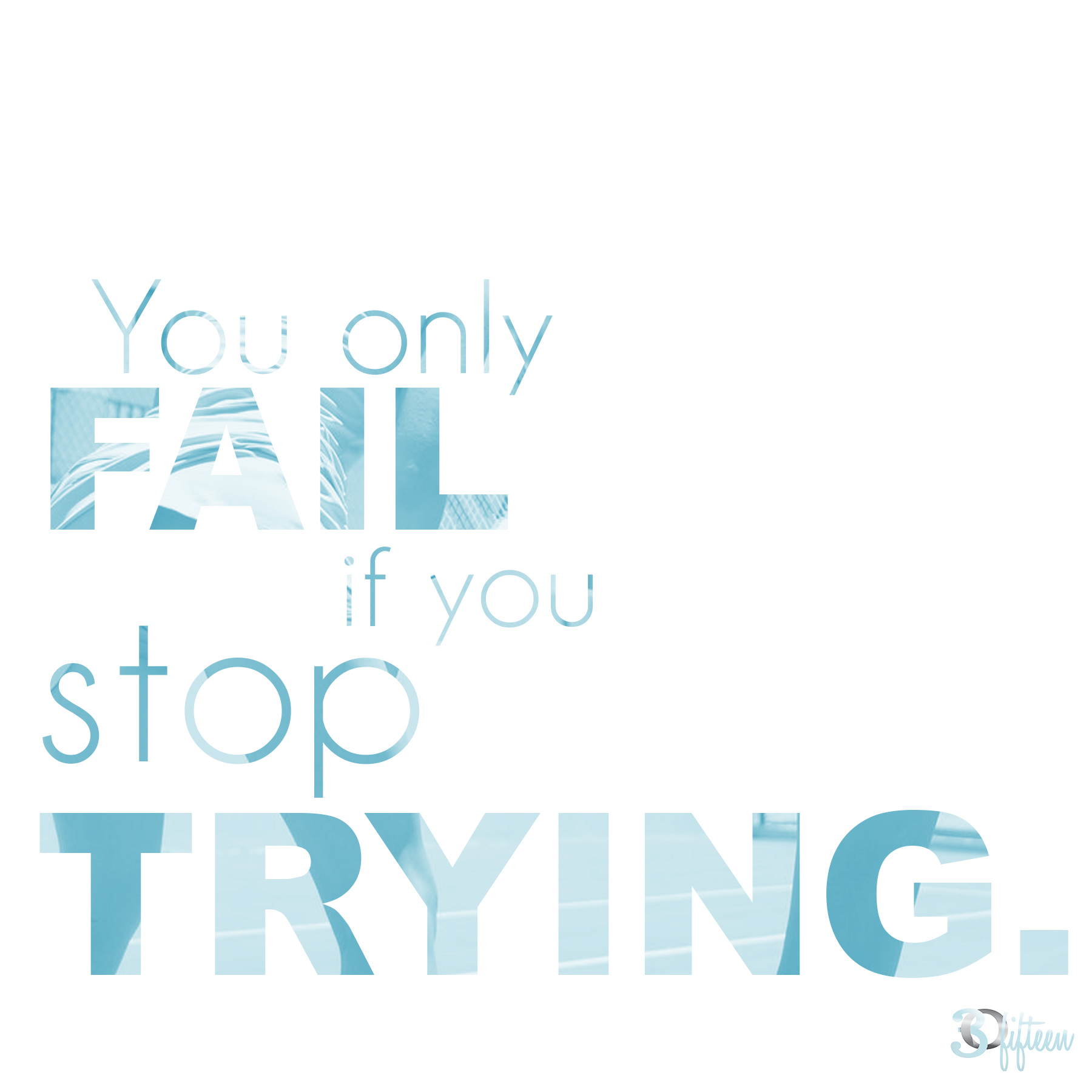 30Fifteen Motivational Monday You only fail if you stop trying