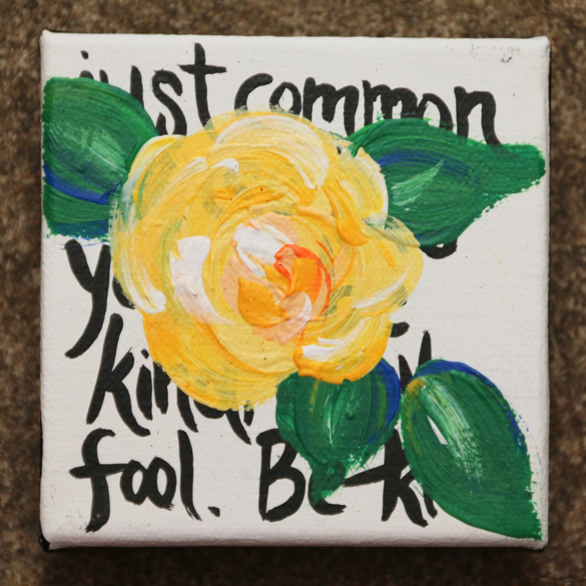 11. Just common sense tells you to be kind, ninny fool. Be kind.