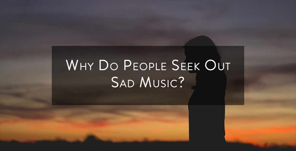 Why Do People Seek Out Sad Music?