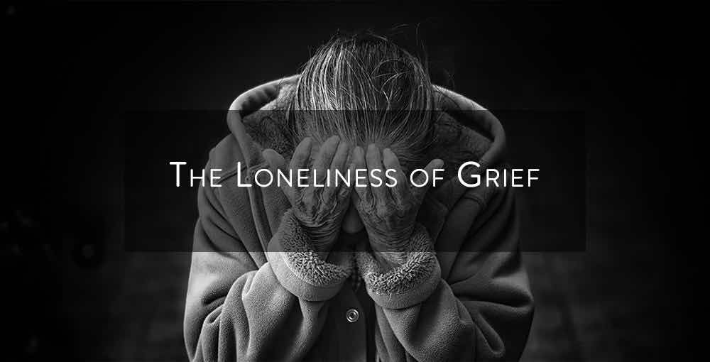 The Loneliness of Grief