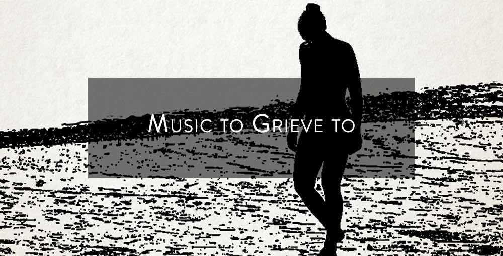 Music to Grieve to