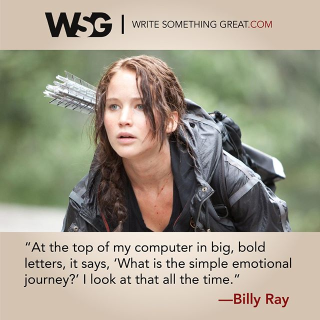 """""""At the top of my computer in big, bold letters, it says, 'what is the simple emotional journey?' I look at that all the time"""" -Billy Ray #Screenwriting #WriteSomethingGreat #WritingTips #BillyRay #TheHungerGames #JenniferLawrence #KatnisEverdeen #ShatteredGlass"""