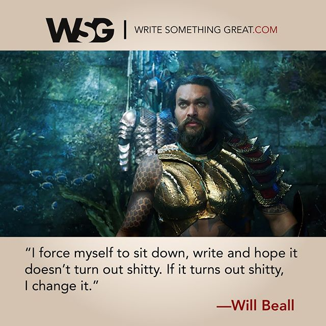 """""""I force myself to sit down, write and hope it doesn't turn out sitthy. If it turns out shitty, I changed it"""" -Will Beall #Screenwriting #WriteSomethingGreat #WritingTips #WillBeall #AquaMan #JasonMomoa #GangsterSquad"""