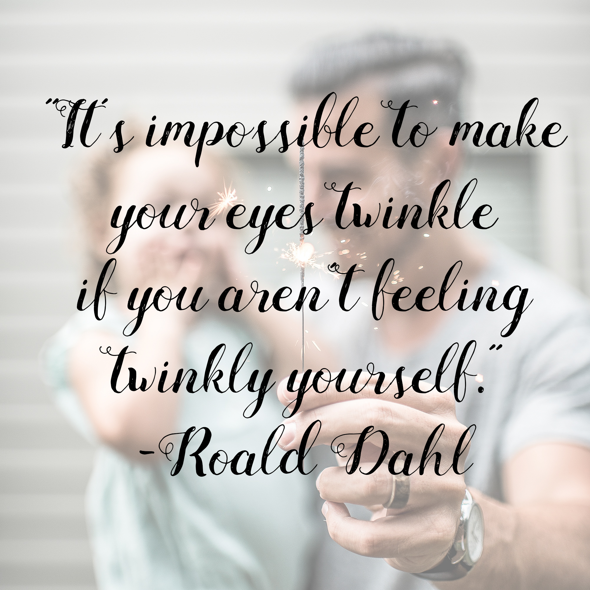 """It's impossible to make your eyes twinkle if you aren't feeling twinkly yourself."""" Roald Dahl"""