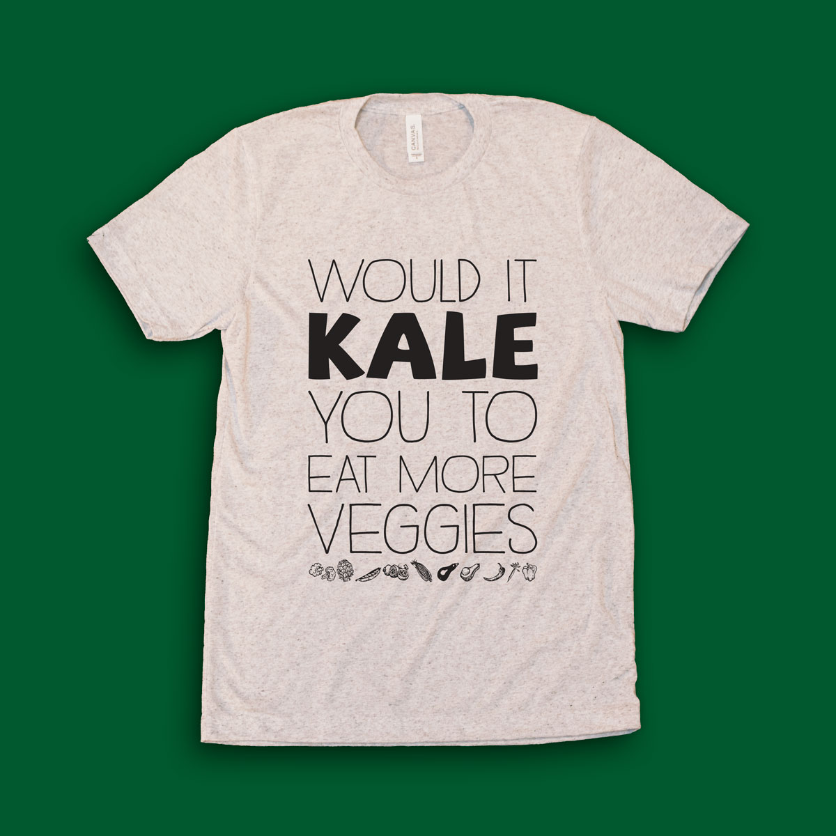 Would-It-Kale-You-To-Eat-More-Veggies_Unisex_Front.jpg