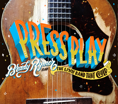 Press Play by Brady Rymer & the Little Band That Could, out June 24!