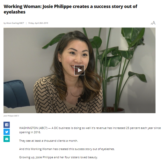 Working Women! - https://wjla.com/features/working-women/josie-philippe-dc-lash-bar?fbclid=IwAR2NHSot_L5r5FngdUw0dWpPqVr7NF2p_P1UniiiL6gnL7APgu-ClQvCqC4April 2019