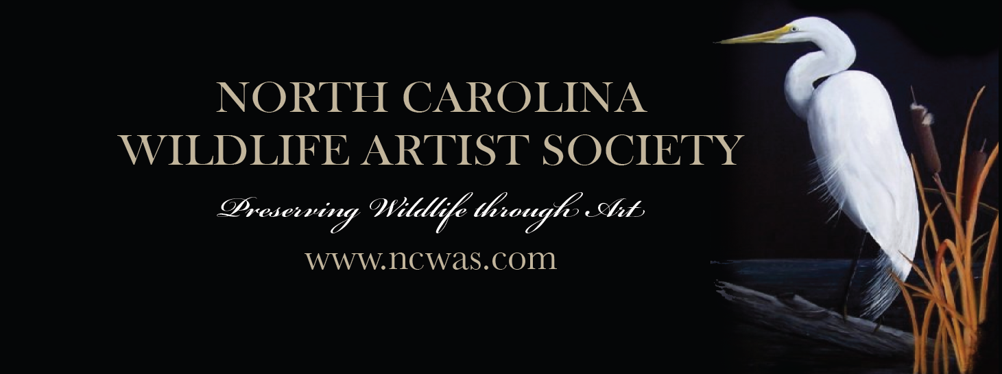 About the North Carolina Wildlife Artist Society   The North Carolina Wildlife Artist Society was founded in order to bring wildlife artist, wildlife advocate, huntsman and wildlife art collector together.The mission of the group is to bring the highest quality wildlife art available to the fore and offer a variety of services and opportunity for the wildlife enthusiast.   The North Carolina Wildlife Artist Society invites all fine art wildlife artists working in the state to join our organization. Our mission is to become a strong, influential factor in education within our school systems, provide special funding for scholarships in wildlife research and preservation and provide ongoing exhibitions to show the abundance of our animal and plant species in their natural environment.