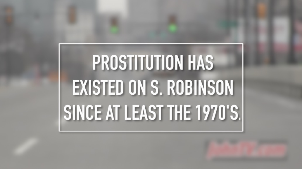 Street prostitution has been prevalent on S. Robinson Ave. for over 40-years. This is the most active location for street level prostitution in Oklahoma.