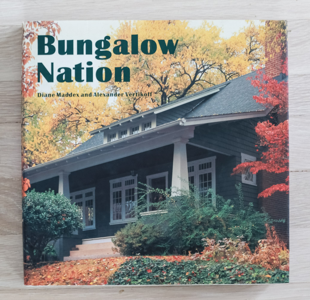 Bungalow Nation  by Diane Maddex and Alexander Vertikoff. Developed and Edited by Diane Maddex and Richard Olsen. Robert L. Wiser, Graphic Design. Archetype Press, Production. Harry N. Abrams, Inc., Publishers.
