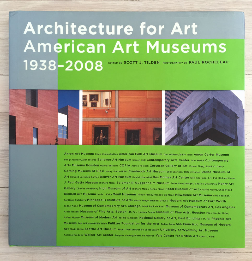 Architecture for Art: American Art Museums, 1938–2008  Edited by Scott Tilden; Photography by Paul Rocheleau; Intro by Wim de Wit. Concept and Acquisition by Richard Olsen. Barbara Burn, Editor. Henk van Assen, Graphic Designer. Maria Pia Gramaglia, Production Manager. Harry N. Abrams, Publisher.