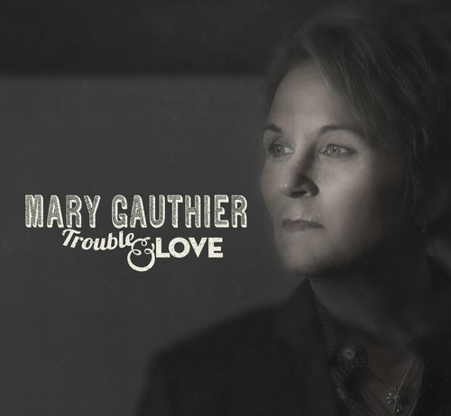 Trouble & Love | Mary Gauthier