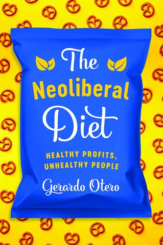 Source:    https://utpress.utexas.edu/books/otero-the-neoliberal-diet