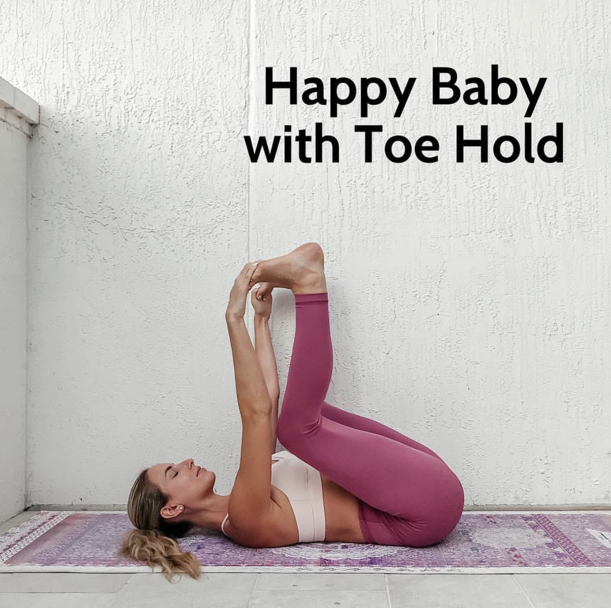 Happy Baby With Toe Hold x 10 deep breaths. Hold your feet from your toes as you pull them towards you gently.
