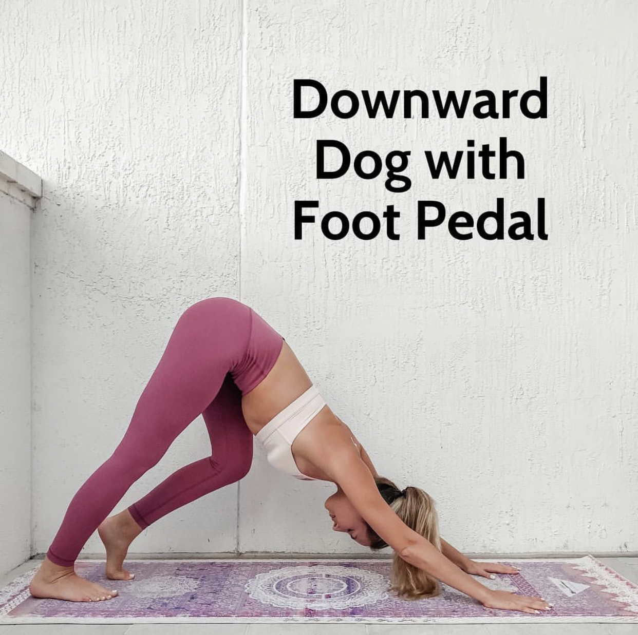 Downward Dog With Foot Pedal x switch your lifted heel on each inhale/exhale. Switch for a total of 20 times.