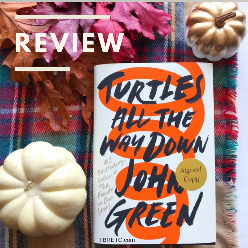 Review | Turtles All The Way Down | TBR Etc.
