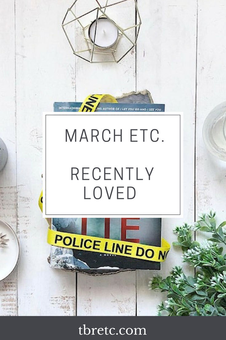 March Etc | Recently Loved | TBR Etc
