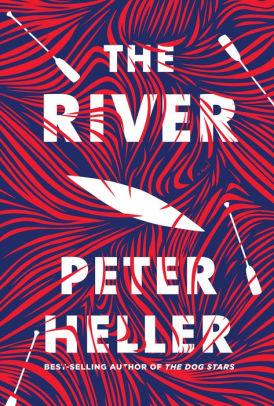 The River   Peter Heller   Reading Week, 6.10.19   TBR etc.