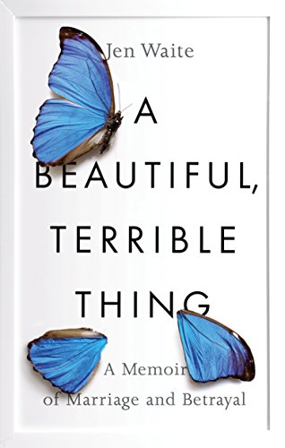 A Beautiful, Terrible Thing | Jen Waite | TBR etc.