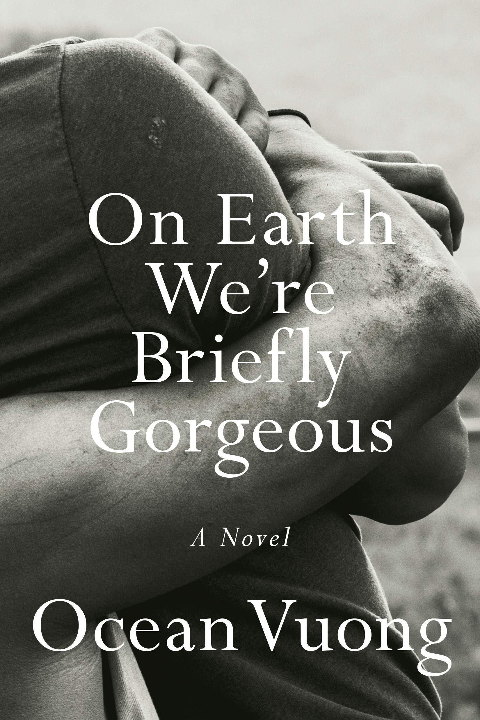 Summary:   On Earth We're Briefly Gorgeous  is a letter from a son to a mother who cannot read. Written when the speaker, Little Dog, is in his late twenties, the letter unearths a family's history that began before he was born — a history whose epicenter is rooted in Vietnam — and serves as a doorway into parts of his life his mother has never known, all of it leading to an unforgettable revelation. At once a witness to the fraught yet undeniable love between a single mother and her son, it is also a brutally honest exploration of race, class, and masculinity. Asking questions central to our American moment, immersed as we are in addiction, violence, and trauma, but undergirded by compassion and tenderness,  On Earth We're Briefly Gorgeous  is as much about the power of telling one's own story as it is about the obliterating silence of not being heard. With stunning urgency and grace, Ocean Vuong writes of people caught between disparate worlds, and asks how we heal and rescue one another without forsaking who we are. The question of how to survive, and how to make of it a kind of joy, powers the most important debut novel of many years.