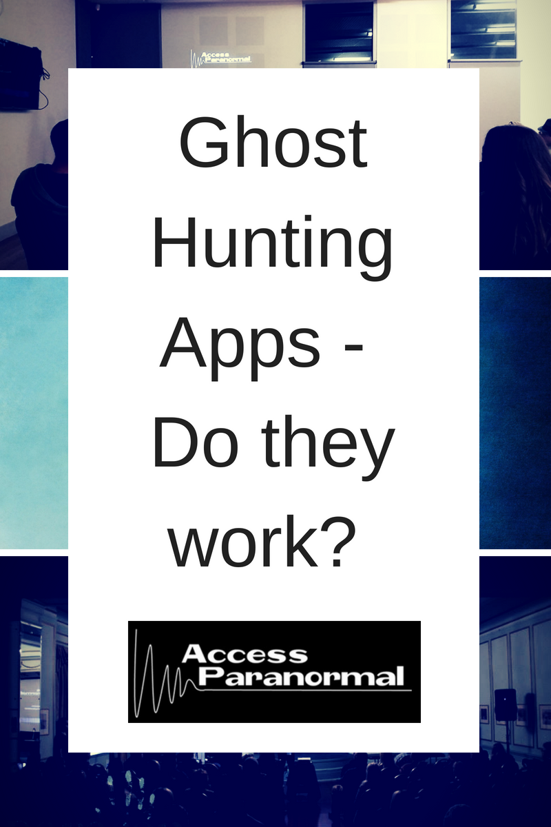 Ghost Hunting Apps - Do They Work? — Access Paranormal