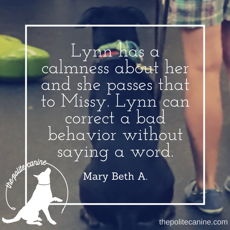 Lynn has a calmness about her and she passes that to Missy. Lynn can correct a bad behavior without saying a word. (1).jpg