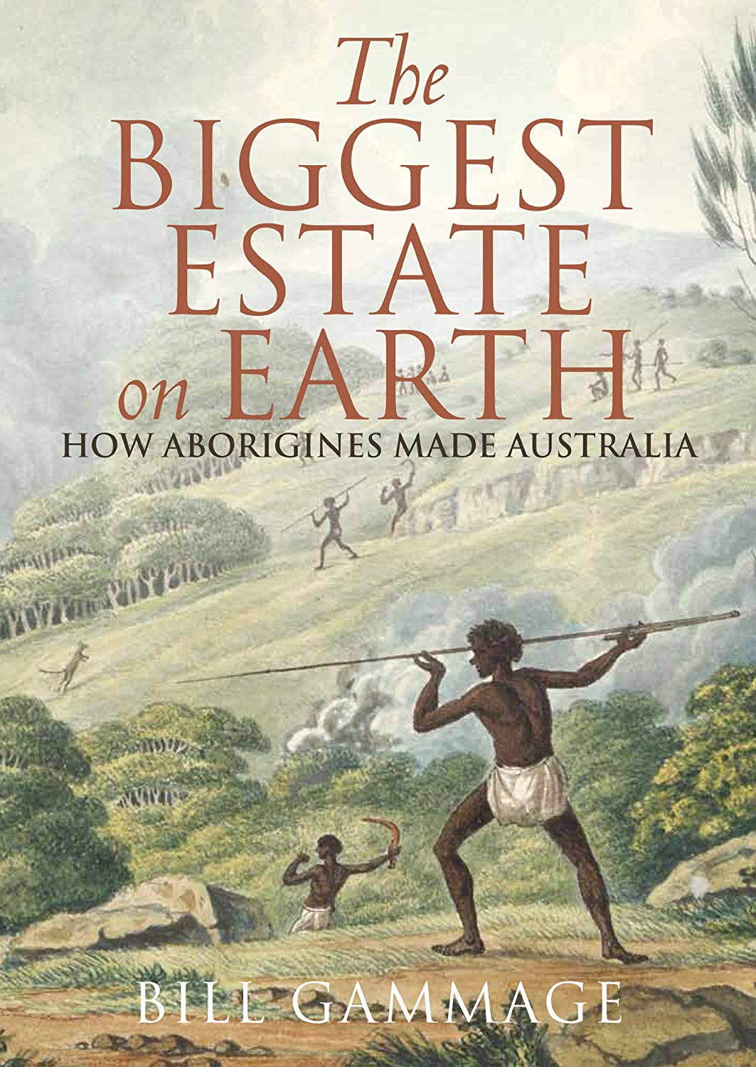 The Biggest Estate on Earth – How Aborigines made Australi    a, Bill Gammage
