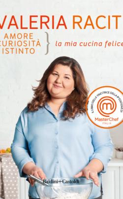 Valria Raciti - Amore curiosità istinto, la mia cucina felice