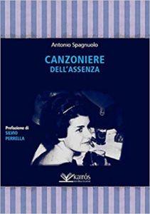 Canzoniere dell'assenza - Antonio Spagnuolo