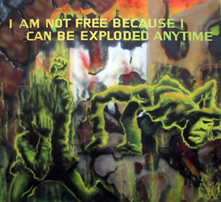 I Am Not Free Because I Can Be Exploded Anytime