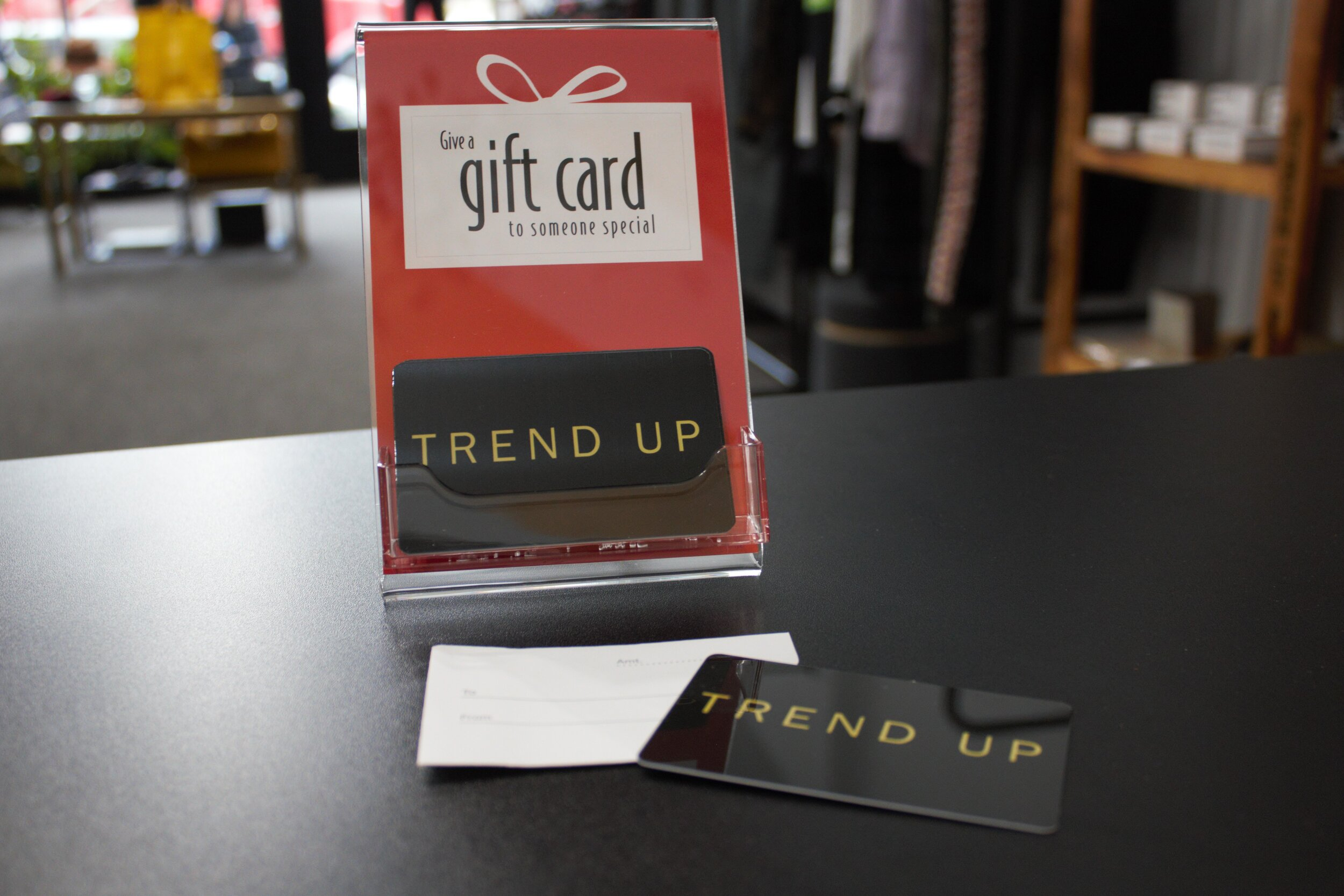 Get a Trend Up gift card in store or ask about our eCard