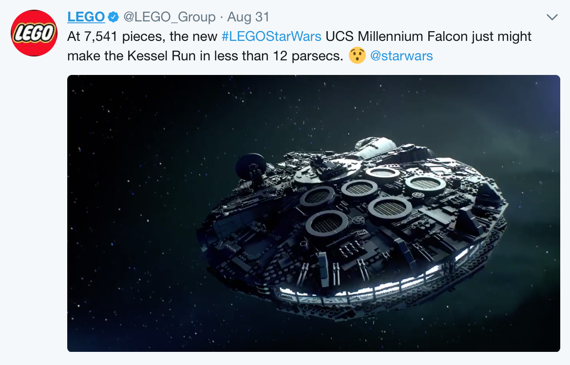 LEGO's Official Announcement - At 7,541 pieces, the new LEGO Star Wars UCS Millennium Falcon just might make the Kessel Run in less than 12 parsecs. -LEGO Group [August 31, 2017]