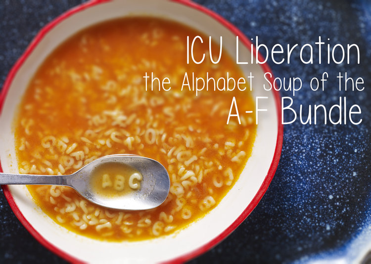 ICU Liberation: Alphabet Soup from A to F -