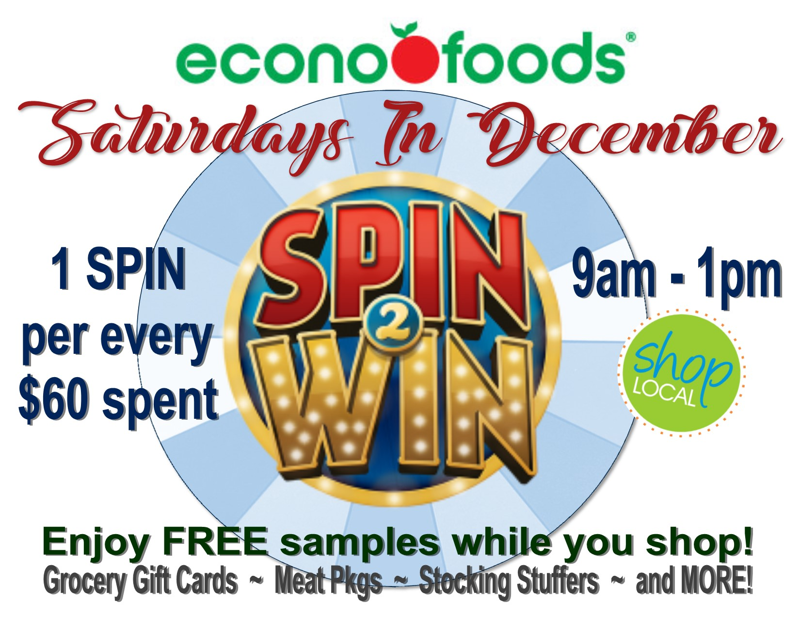 # 1 - Spin 2 Win! - Beginning December 1st when you spend $60 or more on groceries at Econofoods in Somerset you can earn great prizes and gifts for the holiday season!!($$)