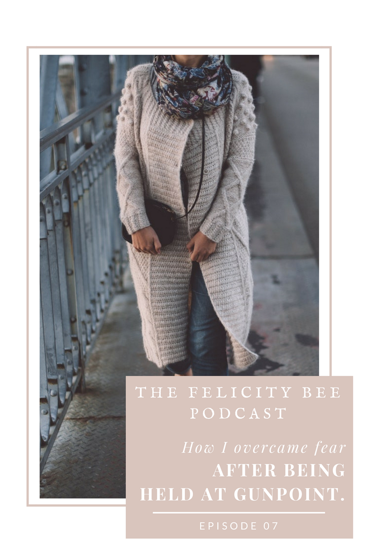 On today's episode of The Felicity Bee Podcast, learn how I overcame paralyzing fear after being held at gunpoint.