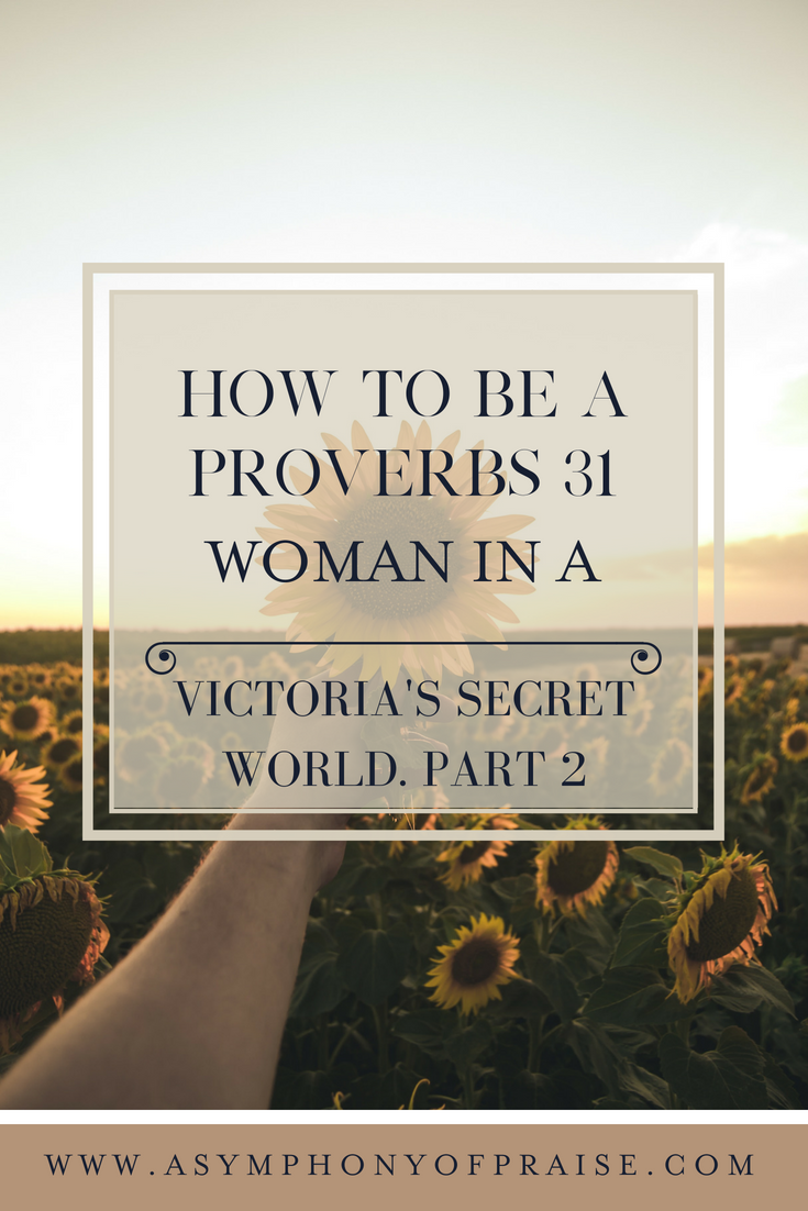 Learning how to be a Proverbs 31 Woman, when the culture is trying to force us to live in a Victoria's Secret world.