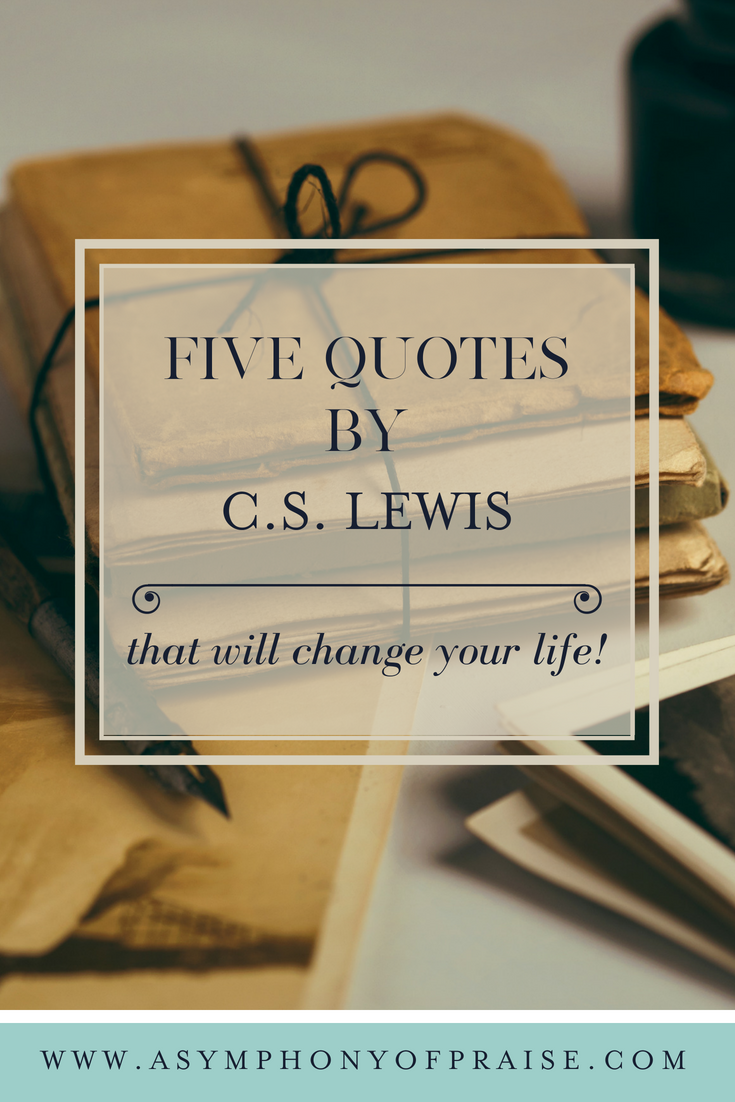 These five quotes by C.S. Lewis will change your life.