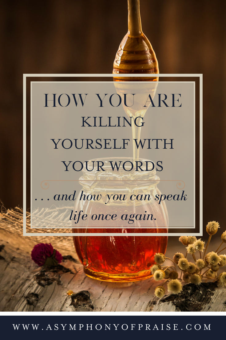 How we kill ourselves with our words and how we can speak life again!