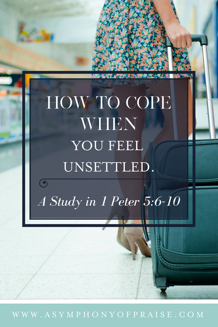 How to cope when you feel unsettled. A study in 1 Peter 5:6-10.