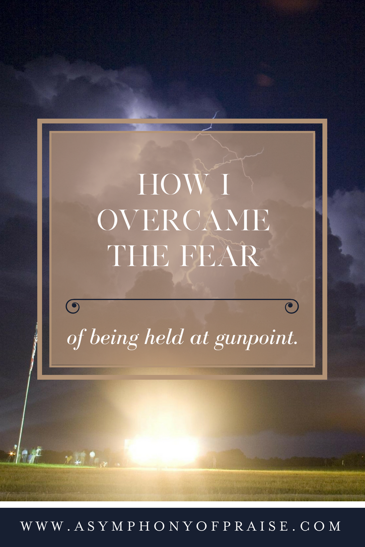 A testimony on how I overcame fear after being held at gunpoint.