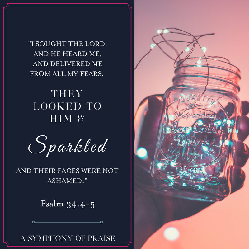 """Psalm 34:4-5, """"They look to Him and were radiant, there faces were unashamed."""""""